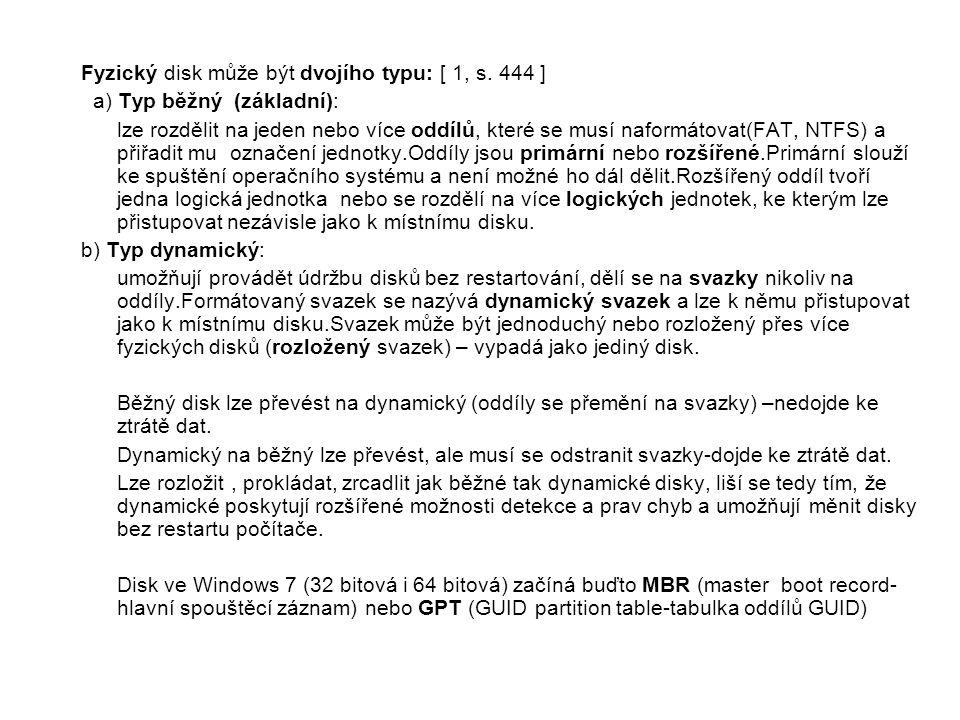 Fyzický disk může být dvojího typu: [ 1, s. 444 ]